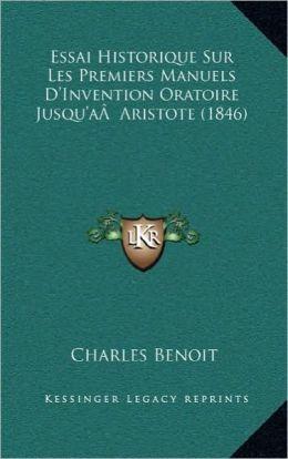 Essai Historique Sur Les Premiers Manuels D'Invention Oratoire Jusqu'aa Aristote (1846)