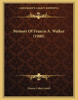 Memoir Of Francis A. Walker (1900)