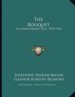 The Bouquet: An Anniversary Play, 1879-1916: Written For Mr. And Mrs. Robinson Smith (1916)