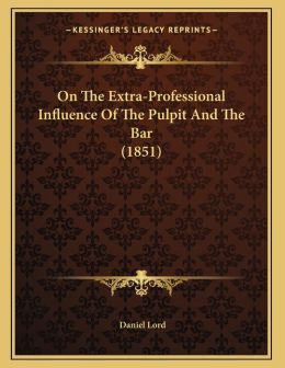 On The Extra-Professional Influence Of The Pulpit And The Bar (1851)