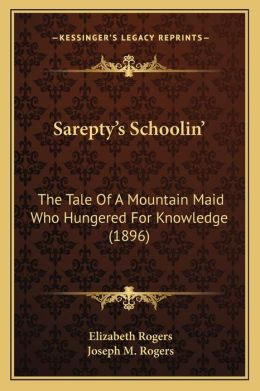 Sarepty's Schoolin': The Tale Of A Mountain Maid Who Hungered For Knowledge (1896)