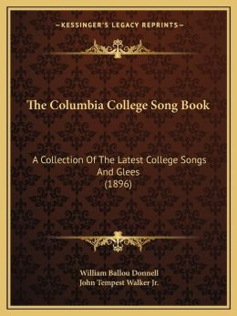 The Columbia College Song Book: A Collection Of The Latest College Songs And Glees (1896)