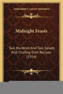 Midnight Feasts: Two Hundred And Two Salads And Chafing-Dish Recipes (1914)