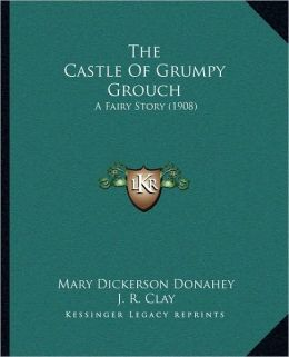 The Castle of Grumpy Grouch: A Fairy Story (1908)