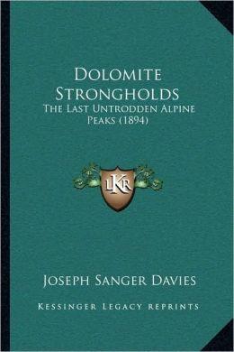 Dolomite Strongholds: The Last Untrodden Alpine Peaks (1894)