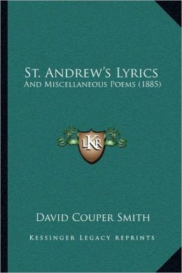 St. Andrew's Lyrics: And Miscellaneous Poems (1885)