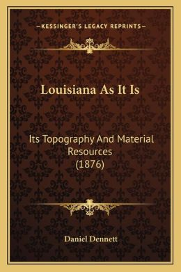 Louisiana As It Is: Its Topography And Material Resources (1876)