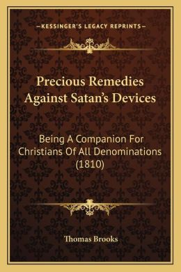 Precious Remedies Against Satan's Devices: Being A Companion For Christians Of All Denominations (1810)