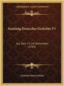 Samlung Deutscher Gedichte V1: Aus Dem 12-14 Jahrhundert (1784)