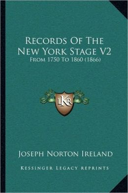 Records Of The New York Stage V2: From 1750 To 1860 (1866)