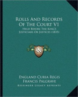 Rolls And Records Of The Court V1: Held Before The King's Justiciars Or Justices (1835)