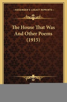 The House That Was And Other Poems (1915)