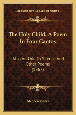 The Holy Child, A Poem In Four Cantos: Also An Ode To Silence And Other Poems (1867)