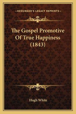The Gospel Promotive of True Happiness (1843)