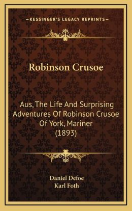 Robinson Crusoe: Aus, The Life And Surprising Adventures Of Robinson Crusoe Of York, Mariner (1893)