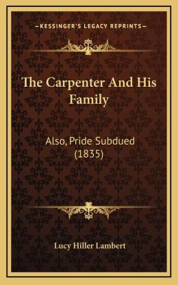The Carpenter And His Family: Also, Pride Subdued (1835)