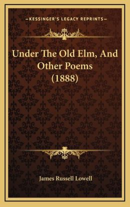 Under The Old Elm, And Other Poems (1888)