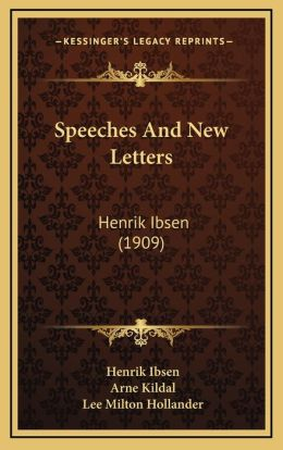 Speeches And New Letters: Henrik Ibsen (1909)
