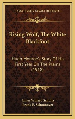 Rising Wolf, The White Blackfoot: Hugh Monroe's Story Of His First Year On The Plains (1918)