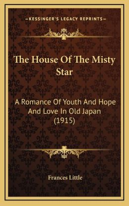 The House Of The Misty Star: A Romance Of Youth And Hope And Love In Old Japan (1915)