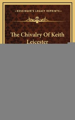 The Chivalry Of Keith Leicester: A Romance Of British Columbia (1918)
