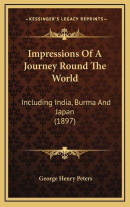 Impressions Of A Journey Round The World: Including India, Burma And Japan (1897)