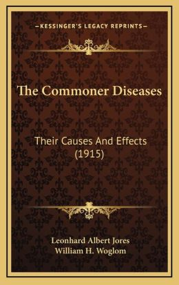 The Commoner Diseases: Their Causes And Effects (1915)