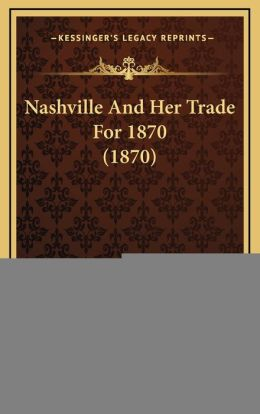 Nashville And Her Trade For 1870 (1870)