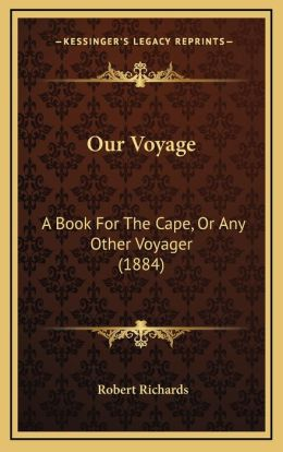Our Voyage: A Book For The Cape, Or Any Other Voyager (1884)