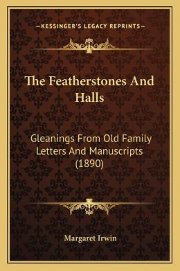 The Featherstones and Halls: Gleanings from Old Family Letters and Manuscripts (1890)