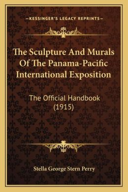 The Sculpture and Murals of the Panama-Pacific International Exposition: The Official Handbook (1915)