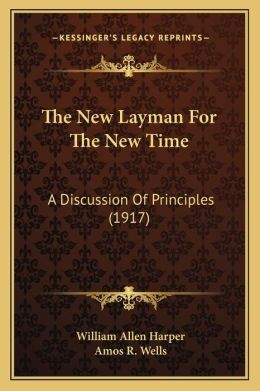 The New Layman For The New Time: A Discussion Of Principles (1917)