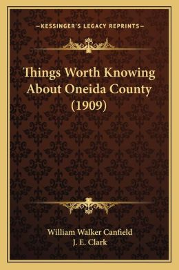 Things Worth Knowing About Oneida County (1909)