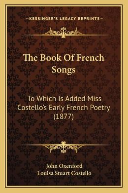 The Book Of French Songs: To Which Is Added Miss Costello's Early French Poetry (1877)