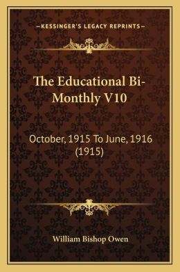 The Educational Bi-Monthly V10: October, 1915 To June, 1916 (1915)