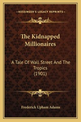 The Kidnapped Millionaires: A Tale Of Wall Street And The Tropics (1901)
