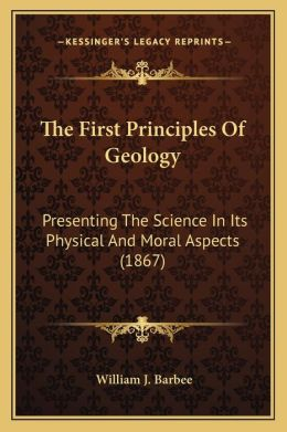 The First Principles Of Geology: Presenting The Science In Its Physical And Moral Aspects (1867)