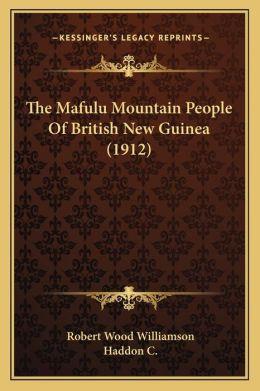 The Mafulu Mountain People Of British New Guinea (1912)