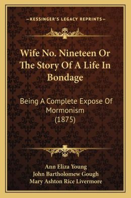 Wife No. Nineteen or the Story of a Life in Bondage: Being a Complete Expose of Mormonism (1875)