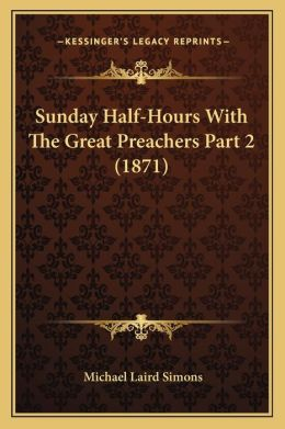 Sunday Half-Hours With The Great Preachers Part 2 (1871)