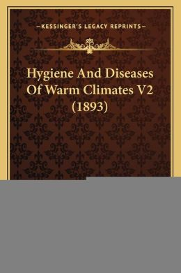 Hygiene And Diseases Of Warm Climates V2 (1893)