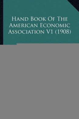 Hand Book of the American Economic Association V1 (1908)