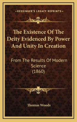 The Existence of the Deity Evidenced by Power and Unity in Creation: From the Results of Modern Science (1860)