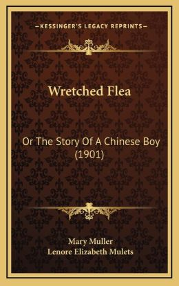 Wretched Flea: Or The Story Of A Chinese Boy (1901)
