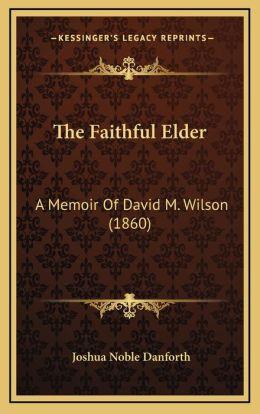 The Faithful Elder: A Memoir Of David M. Wilson (1860)