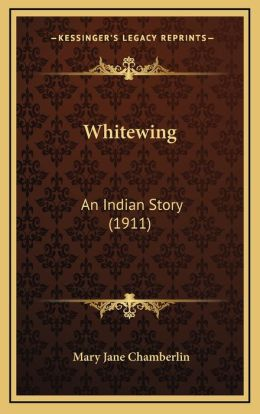 Whitewing: An Indian Story (1911)