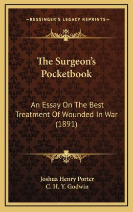The Surgeon's Pocketbook: An Essay On The Best Treatment Of Wounded In War (1891)