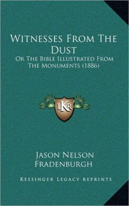 Witnesses From The Dust: Or The Bible Illustrated From The Monuments (1886)