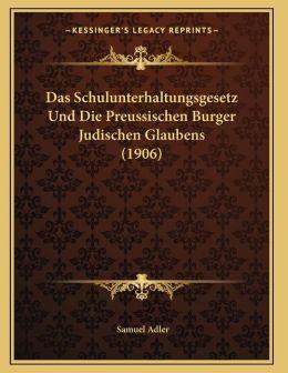 Das Schulunterhaltungsgesetz Und Die Preussischen Burger Judischen Glaubens (1906)