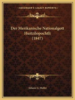 Der Merikanische Nationalgott Huitzilopochtli (1847)